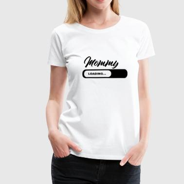 Mommy Loading - Vrouwen Premium T-shirt