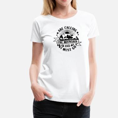 Calling The Mountain are calling and i must go - Women's Premium T-Shirt