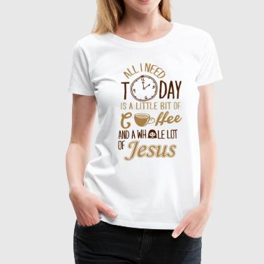 All I need: coffee and Jesus - Frauen Premium T-Shirt