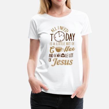 Jesus All I need: coffee and Jesus - Frauen Premium T-Shirt
