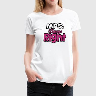 Mrs. always right - Vrouwen Premium T-shirt