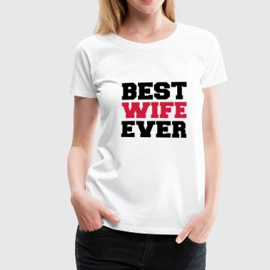 Best Wife Ever Best wife ever - Women's Premium T-Shirt