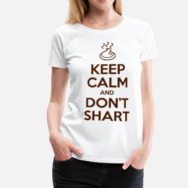 Shart Keep Calm and Don't Shart - Women's Premium T-Shirt