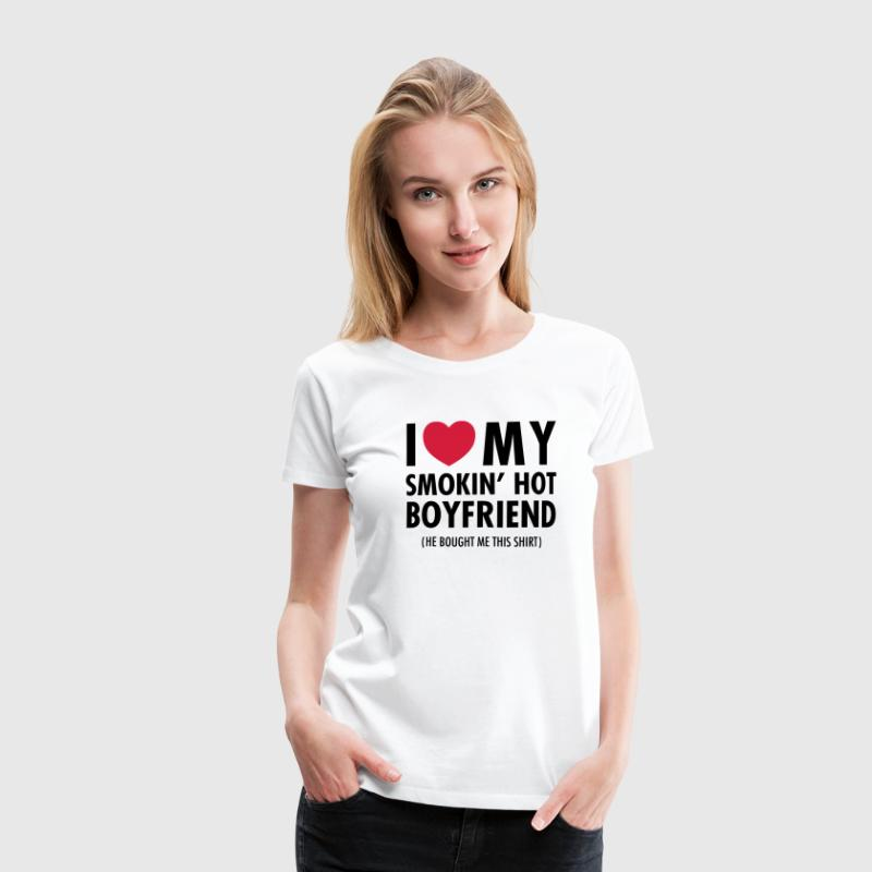 I Love My Smokin' Hot Boyfriend ( He Bought...) - Premium T-skjorte for kvinner