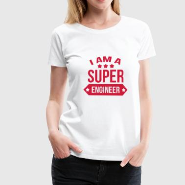 Engineering Super I am a Super Engineer  - Women's Premium T-Shirt