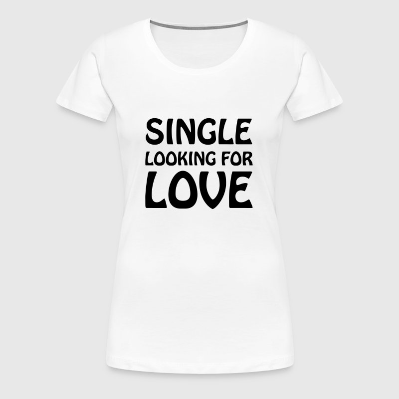 Single looking for love - Women's Premium T-Shirt