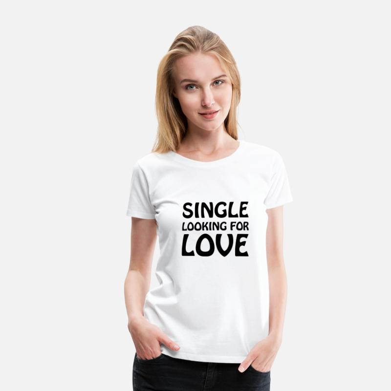 Single T-Shirts - Single looking for love - Women's Premium T-Shirt white