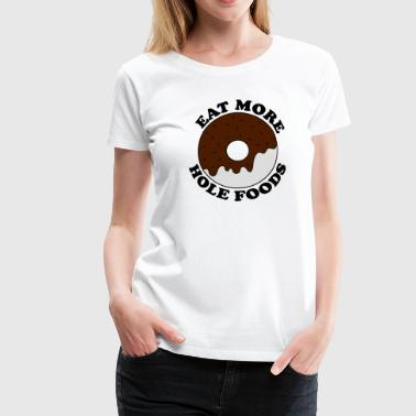Eat More Hole Foods - Women's Premium T-Shirt