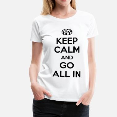 Strong Poker: Keep calm and go all in - T-shirt Premium Femme