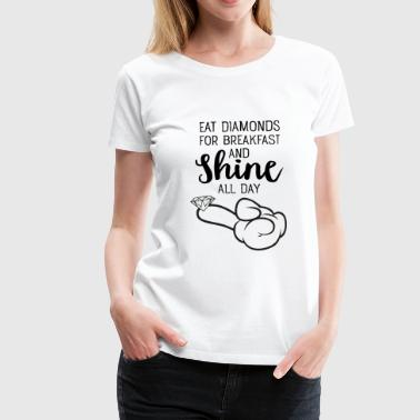 Eat Diamonds For Breakfast And Shine All Day - T-shirt Premium Femme