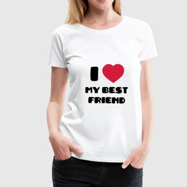 Best Friend I Love My Best Friend - Camiseta premium mujer