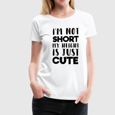 My height is cute - Women's Premium T-Shirt