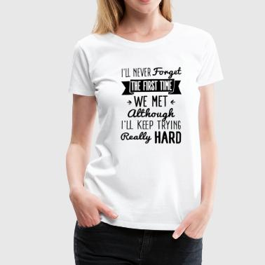I'll try to forget you - Dame premium T-shirt