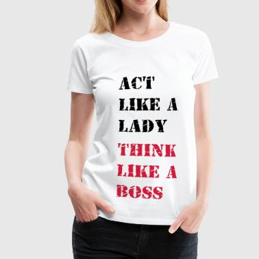 Act Like A Lady act like a lady... - Women's Premium T-Shirt