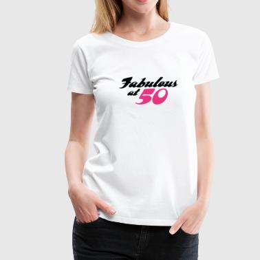 50 years old and fabulous! - Women's Premium T-Shirt