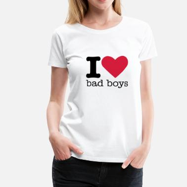 I Love Boys I Love Bad Boys - Vrouwen Premium T-shirt