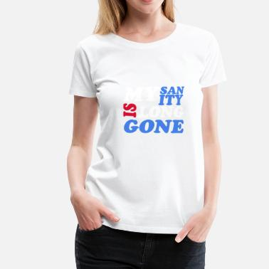 Long Gone Long gone sanity, GoodbyeSanity - Women's Premium T-Shirt