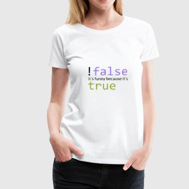 ! false == true (dark) - Premium T-skjorte for kvinner
