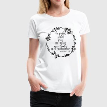 BE JOYFUL - ALWAYS PRAY - CONTINUALY GIVE THANKS! - Frauen Premium T-Shirt