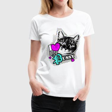 I love my PUSSY- I love my cat - Women's Premium T-Shirt