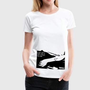 sometimes your love is just a little too sane  [tacheless, copy/paste-brand] - Frauen Premium T-Shirt