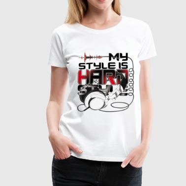 My style is Hardstyle - Women's Premium T-Shirt