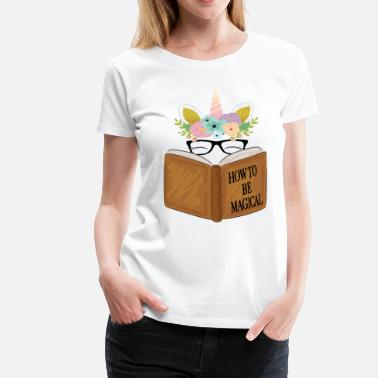 Boekenworm How to Be Magical Unicorn Face Reading a Book - Vrouwen Premium T-shirt