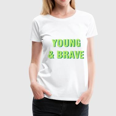 Young and courageous - Women's Premium T-Shirt