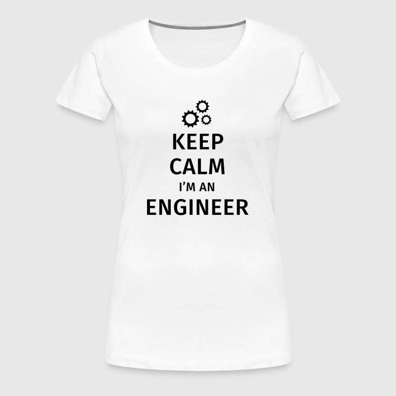 Keep Calm I'm an Engineer - Women's Premium T-Shirt