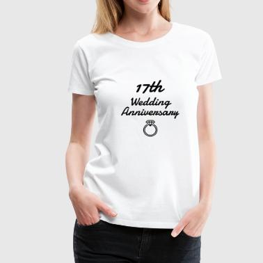 Wedding Marriage 17 - Birthday Wedding - Marriage - Love - Vrouwen Premium T-shirt