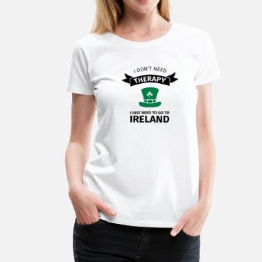 Kiss Me Im Irish I don't neet therapy I just need to go to ireland - T-shirt Premium Femme