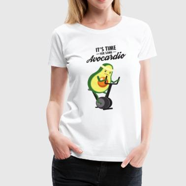 Time For Some Avocardio - Avocado Cardio Workout - Premium T-skjorte for kvinner