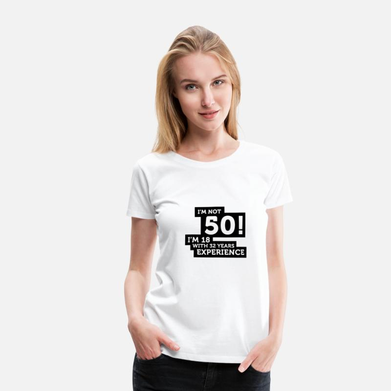 I-m-not-50-i-m-18-with-32-years-experience-50th-birthday--a25065368 T-Shirts - 50 years? I m 18 with 32 years experience! - Women's Premium T-Shirt white