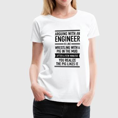 Sjov Ingeniør Arguing With An Engineer... - Dame premium T-shirt