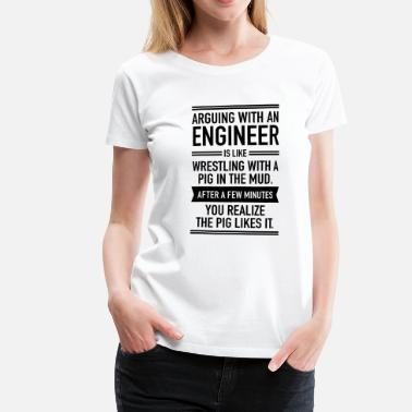 Engineer Arguing With An Engineer... - Women's Premium T-Shirt