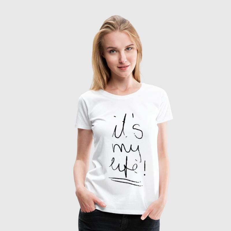 It´s My Life - Frauen Premium T-Shirt