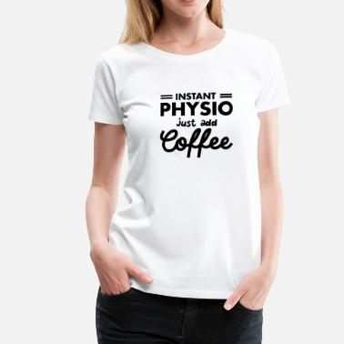 Physio Instant Physio - Just Add Coffee - Women's Premium T-Shirt