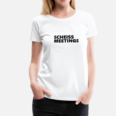 Meeting Scheiss Meetings - Frauen Premium T-Shirt