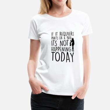 No Bra No Panties PANTS OR BRA - Women's Premium T-Shirt
