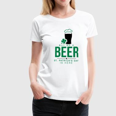 Buy me a beer, St. Patrick's day is here - Women's Premium T-Shirt