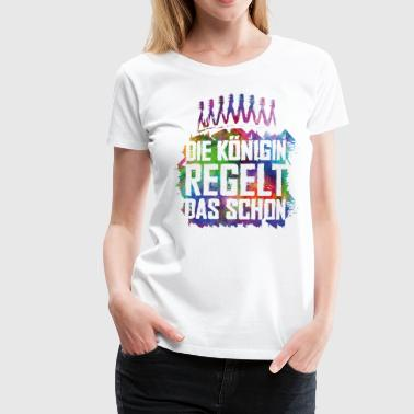 The queen regulates that already white colorful - Women's Premium T-Shirt