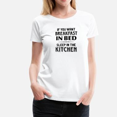 Bed And Breakfast breakfast kitchen in bed breakfast in bed kitchens - Women's Premium T-Shirt