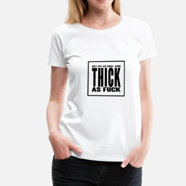 Fucking Hell Get Fit As Hell And Thick as Fuck - Women's Premium T-Shirt