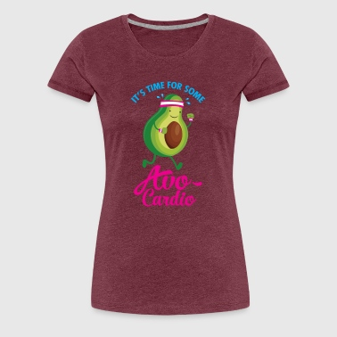 It\'s Time For Some Avo Cardio - Women's Premium T-Shirt