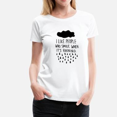 Love Rain I Like People Who Smile When It's Raining. - Women's Premium T-Shirt