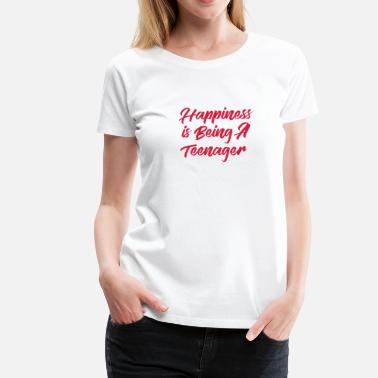 Teenager Happiness is being a Teenager - Women's Premium T-Shirt