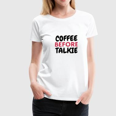 Ka7w108 Nice Child Funny Comic Laugh Design Gift Joke Fun Cool Vintage Celebration Christmas Coffe Before Talkie - Humor - Funny - Joke - Women's Premium T-Shirt