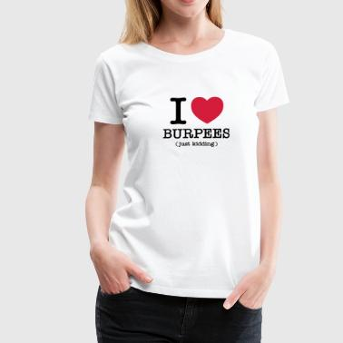 I (Heart) Burpees (Just Kidding) - T-shirt Premium Femme