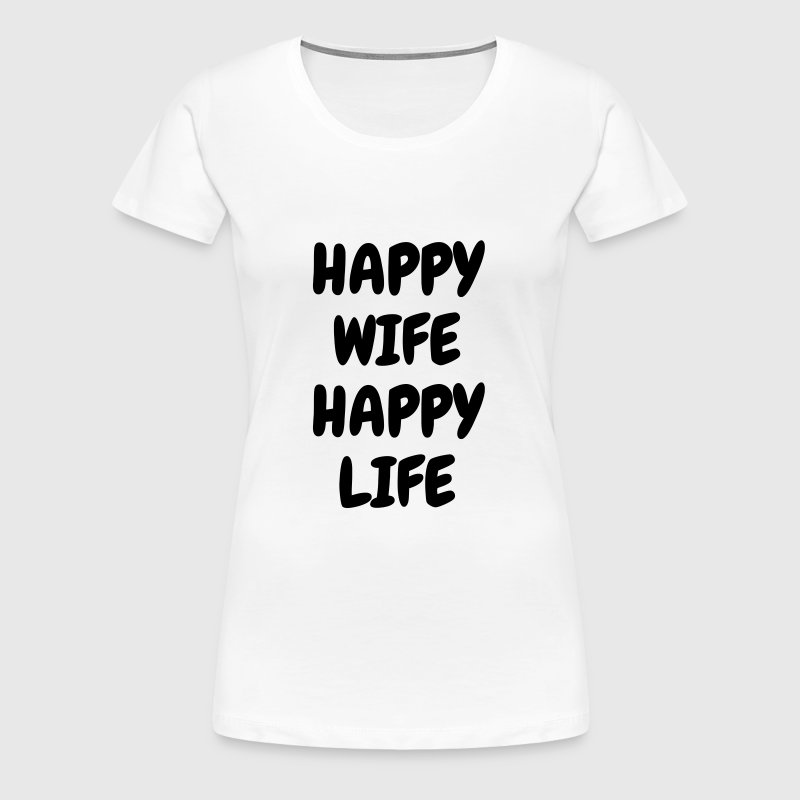 Happy wife happy life - Humor - Funny - Joke - Women's Premium T-Shirt