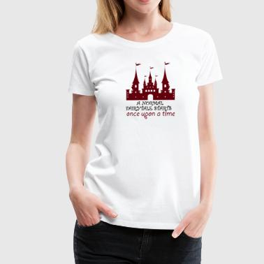 Fairytale: A Normal Fairytale Starts Once Upon A Tim - Women's Premium T-Shirt
